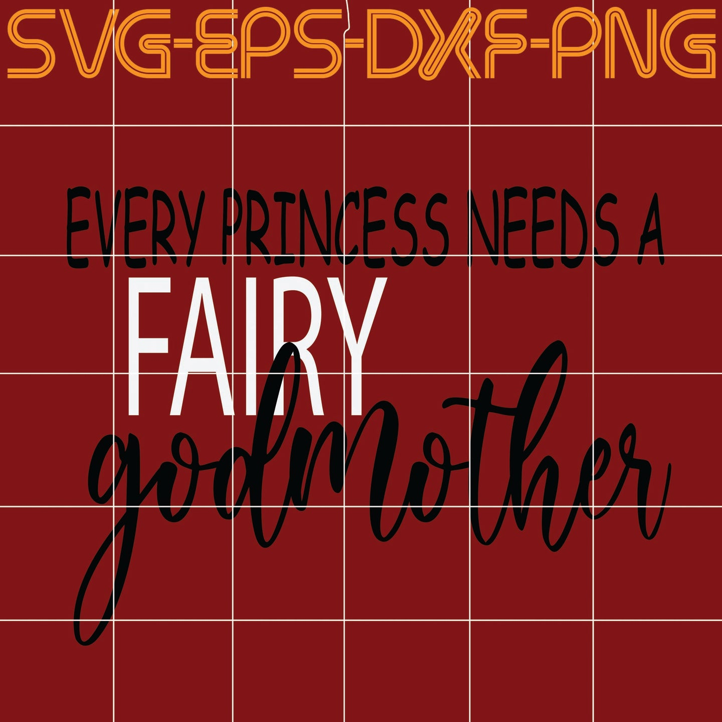 Every Princess Needs A Fairy Godmother, Quotes, SVG, PNG, EPS, DXF, Digital download