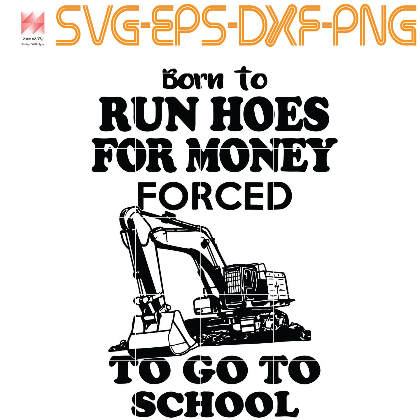 Born to run hoes for money Forced to go to school, Quotes, PNG, EPS, DXF, Digital Download