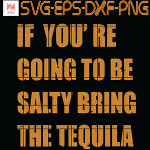 If You're Going To Be Salty Bring The Tequila , vintage, Quotes, PNG, EPS, DXF, Digital Download
