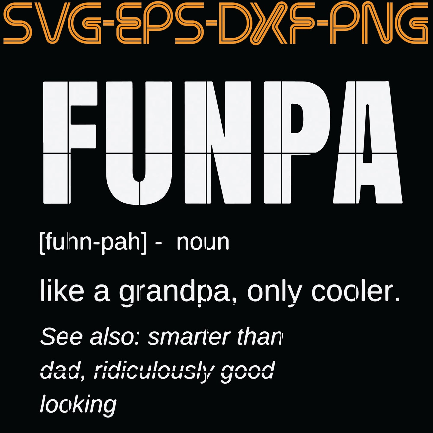 Funpa Noun like a grandpa , only cooler , see also , smarter than dad,,  Quotes, PNG, EPS, DXF, Digital Download