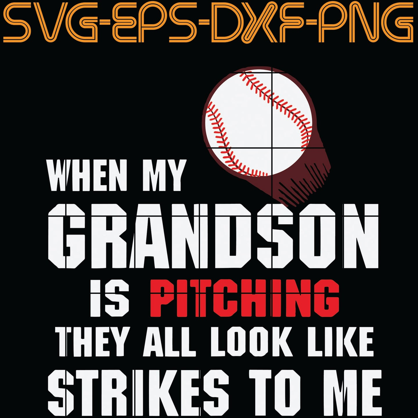 When My Grandson Is Pitching They All Look Like Strikes To Me, Quotes, PNG, EPS, DXF, Digital Download
