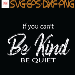 If you can't be kind, be quiet, Quotes, PNG, EPS, DXF, Digital Download