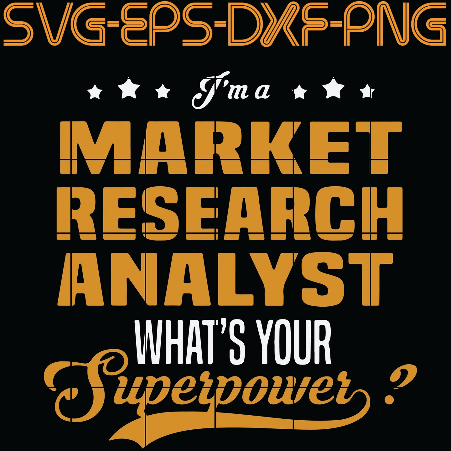 I m A Market Research Analyst What's Your Superpower, Quotes, PNG, EPS, DXF, Digital Download