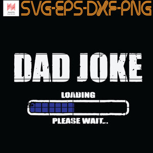Dad Joke Loading Please Wait Daddy Father Humor SVG, PNG, EPS, DXF, Digital Download