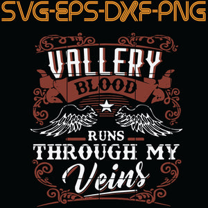 Vallery Blood Runs Through My Veins , Quotes, PNG, EPS, DXF, Digital Download