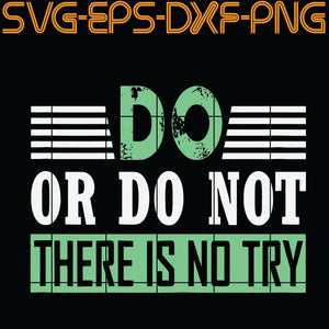 Do Or Do not There Is No Try , Quotes, PNG, EPS, DXF, Digital Download