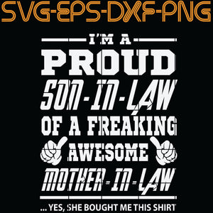 I'm A Proud Son In Law Of A Freaking Awesome Mother In Law , Quotes, PNG, EPS, DXF, Digital Download
