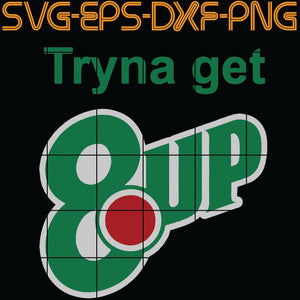Tryna get 8 up , Quotes, PNG, EPS, DXF, Digital Download
