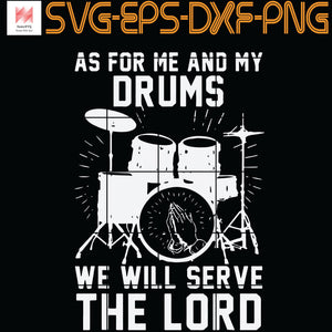 As For Me And My Drums We Will Serve The Lord, Quotes, PNG, EPS, DXF, Digital Download