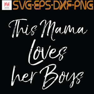 This Mama Loves her  Boys SVG,PNG, EPS, DXF, DIgital Download