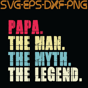 Papa, The Man, The Myth , The Legend , Restro,  Quotes, PNG, EPS, DXF, Digital Download