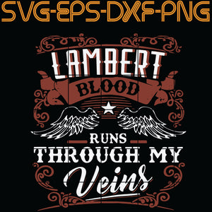 Lambert Blood Runs Through My Veins ,  Quotes, PNG, EPS, DXF, Digital Download
