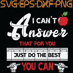 I Can't Answer That For You Just Do The Best You Can , Quotes, PNG, EPS, DXF, Digital Download