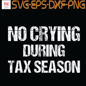 Funny CPA No Crying Tax Season Accountant , SVG, PNG, EPS, Dxf, Digital Download