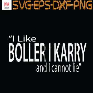 I like Boller I karry and I cannot lie, Quotes, PNG, EPS, DXF, Digital Download