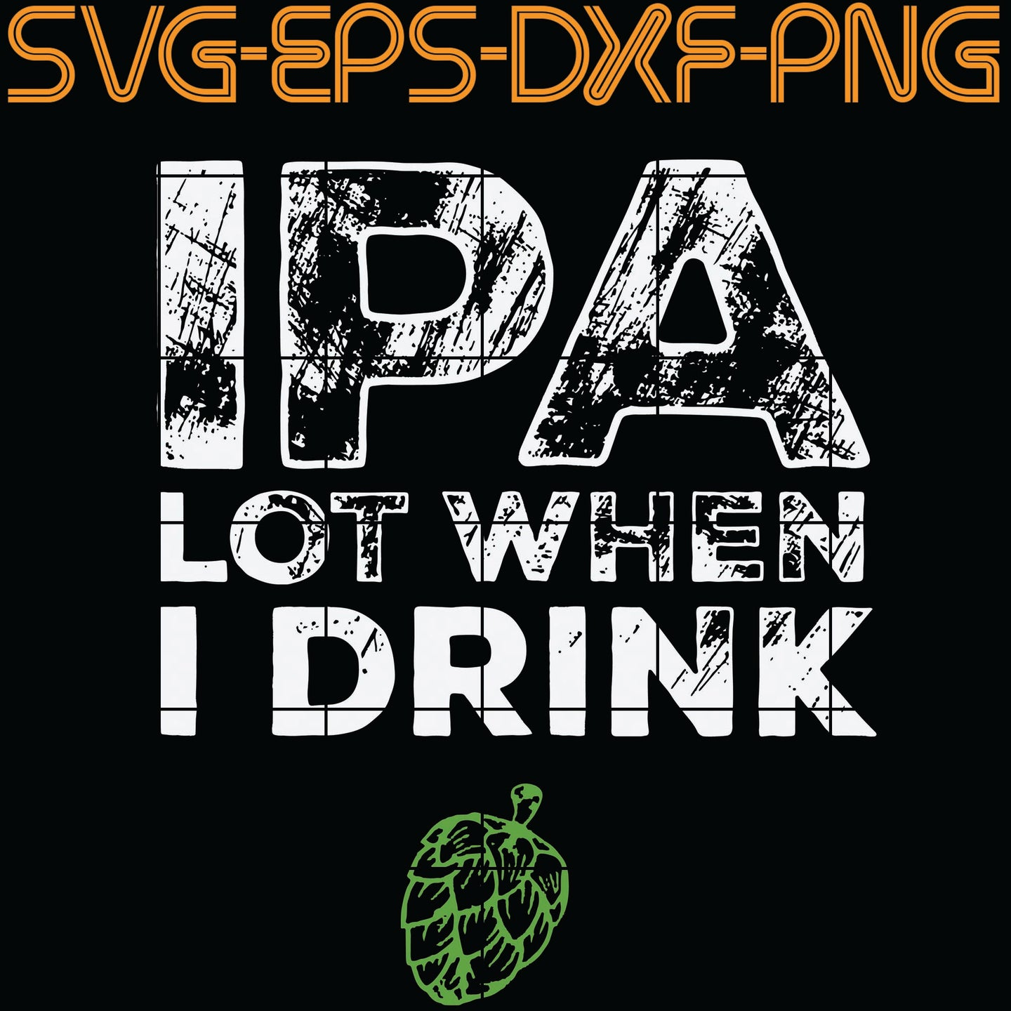 Ipa Lot When I Drink , Quotes, PNG, EPS, DXF, Digital Download