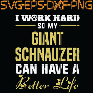 I Work Hard So MY Giant Schnauzer Can Have A Better Life,  Quotes, PNG, EPS, DXF, Digital Download