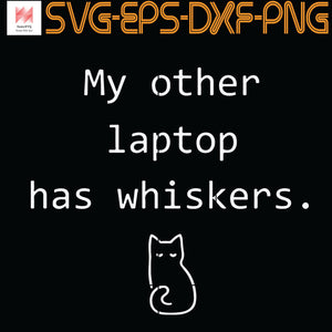 My Other Laptop Has Whiskers Cat-Lovers Cute, Quotes, PNG, EPS, DXF, Digital Download