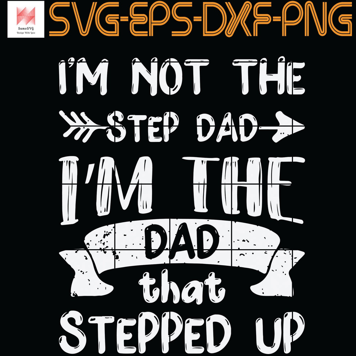 I'm Not The Stepdad I'm The Dad That Stepped Up SVG, PNG, EPS, DXF, Digital Download