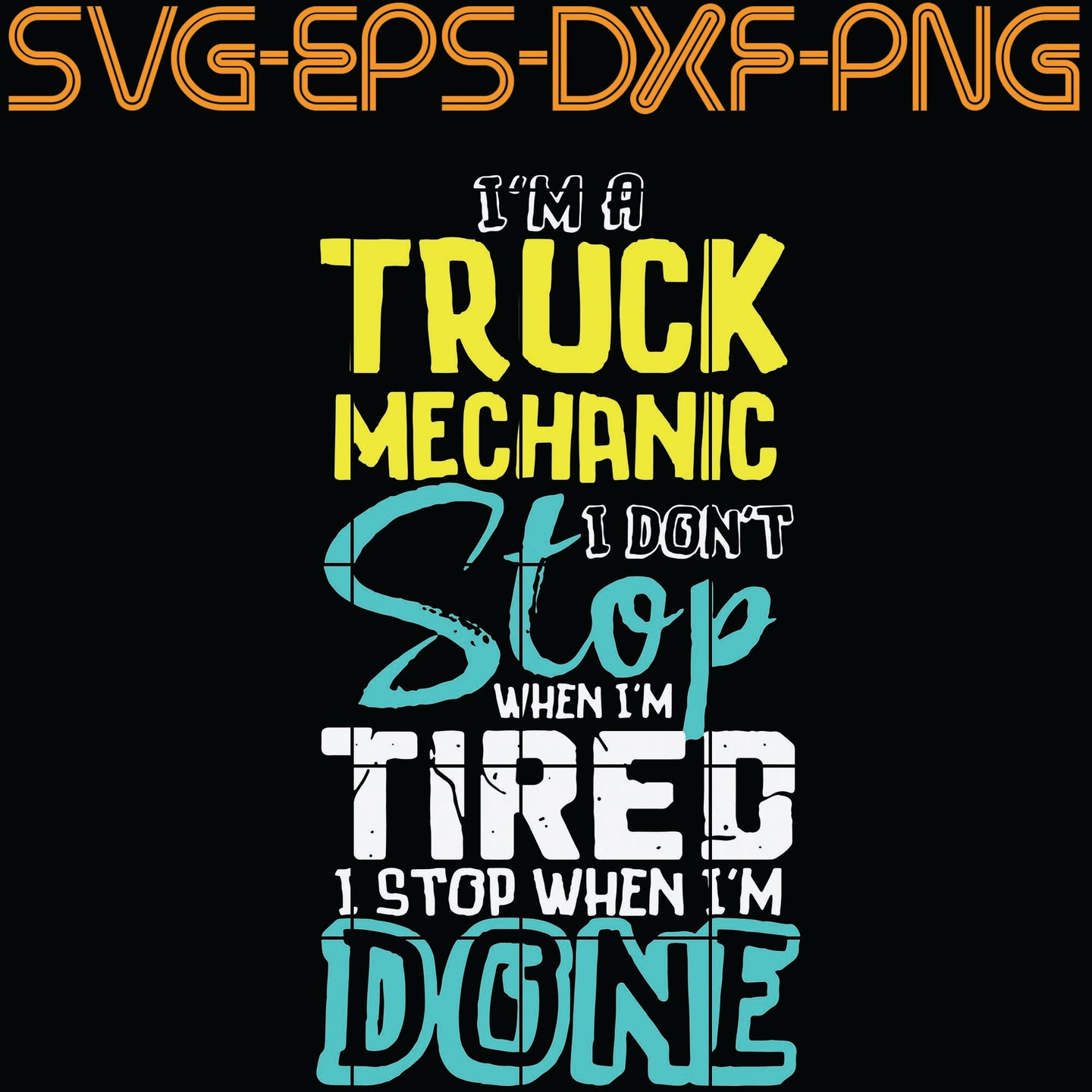 I'm a Trucs Mechanic I Don't Stop When I'm Tired I Stop When I'm done , Quotes, PNG, EPS, DXF, Digital Download