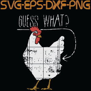 Guess What ? Chicken Ass, Quotes, PNG, EPS, DXF, Digital Download