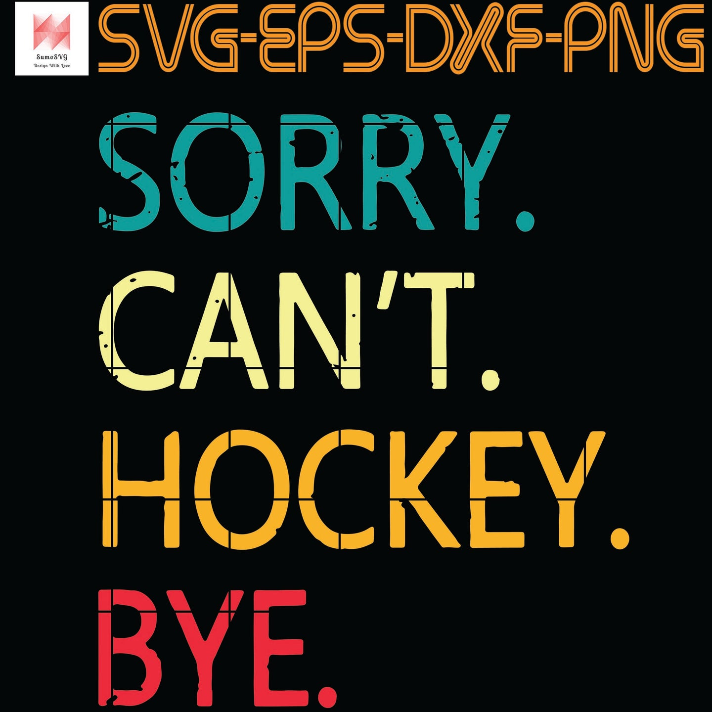 Sorry Can't Hockey Bye , vintage , Quotes, PNG, EPS, DXF, Digital Download