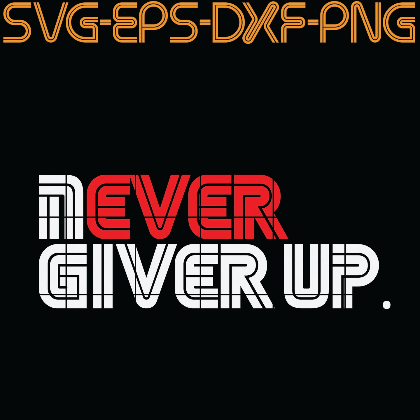 never give up, Quotes, PNG, EPS, DXF, Digital Download