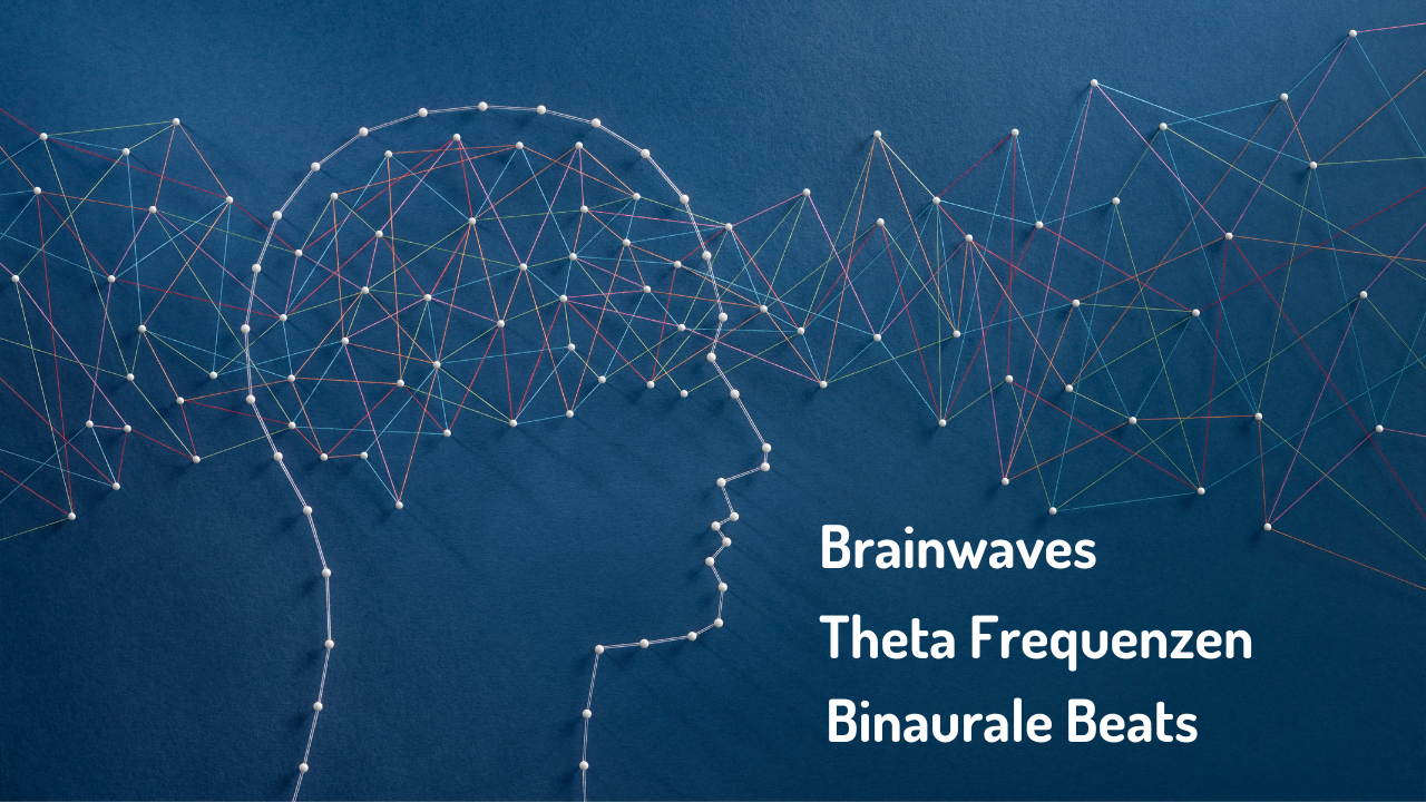 Brainwaves, Theta, Binaurale Beats?