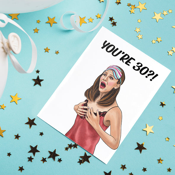 "Birthday card with illustration of Jennifer Garner dancing. Card reads ""You're 30?"""