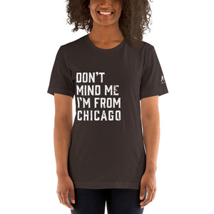 Don't Mind Me I'm From Chicago Short-Sleeve Unisex T-Shirt