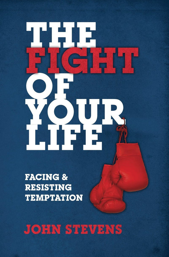 The Fight of Your Life - Facing and Resisting Temptation