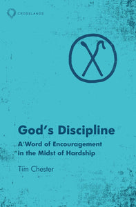 God's Discipline - A Word of Encouragement in the Midst of Hardship