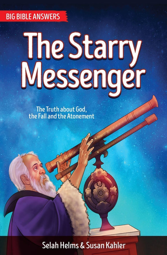 The Starry Messenger : The Truth About God, the Fall and the Atonement