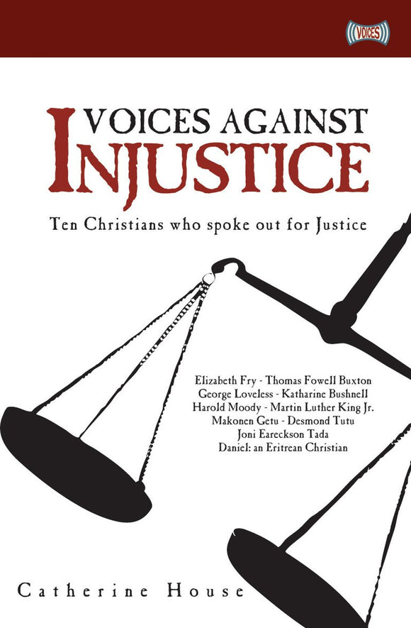 Voices Against Injustice: Ten Christians Who Spoke Out for Justice