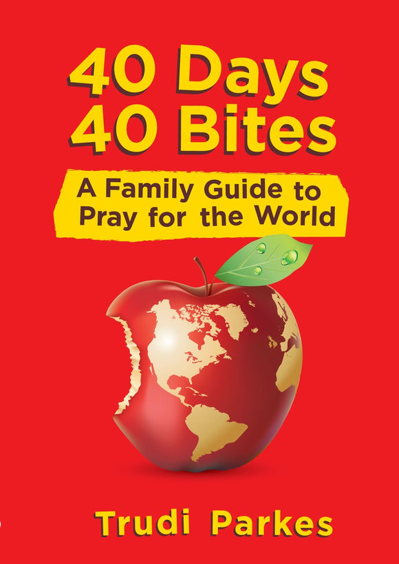 40 Days 40 Bites: A Family Guide to Pray for the World