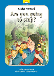 Gladys Aylward: Are You Going to Stop? : the True Story of Gladys Aylward and Her Orphanage