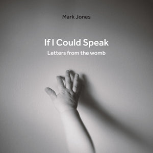 If I Could Speak - Letters from the Womb