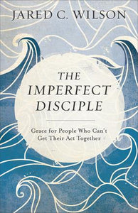 Imperfect Disciple: Grace for People Who Can't Get Their Act Together