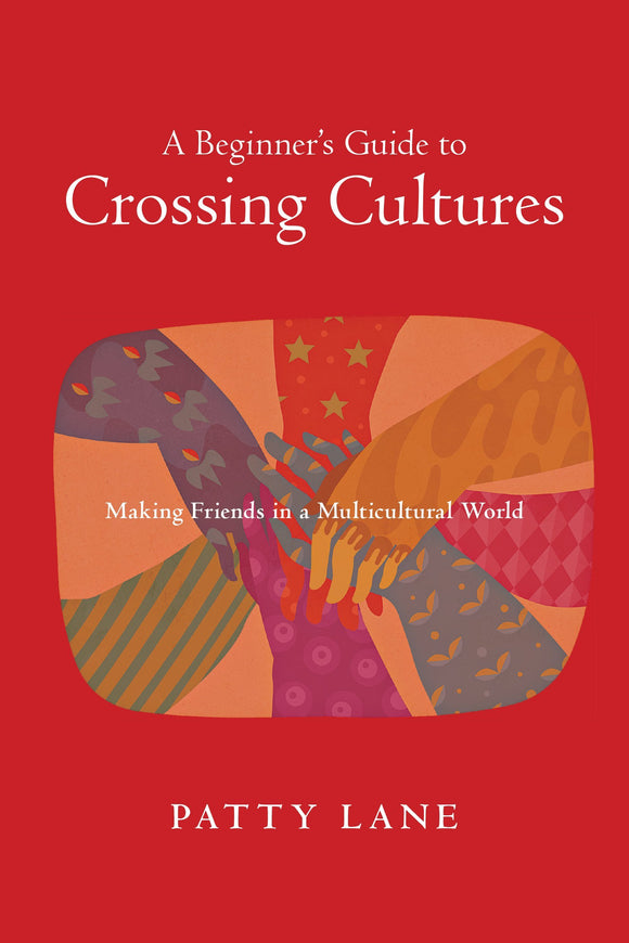 A Beginner's Guide to Crossing Cultures - Making Friends in a Multicultural World