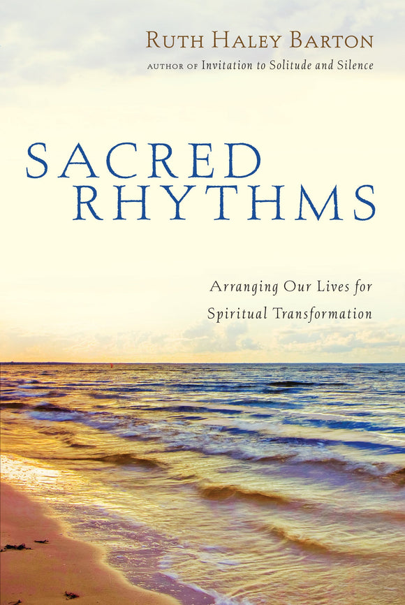 Sacred Rhythms - Arranging Our Lives for Spiritual Transformation