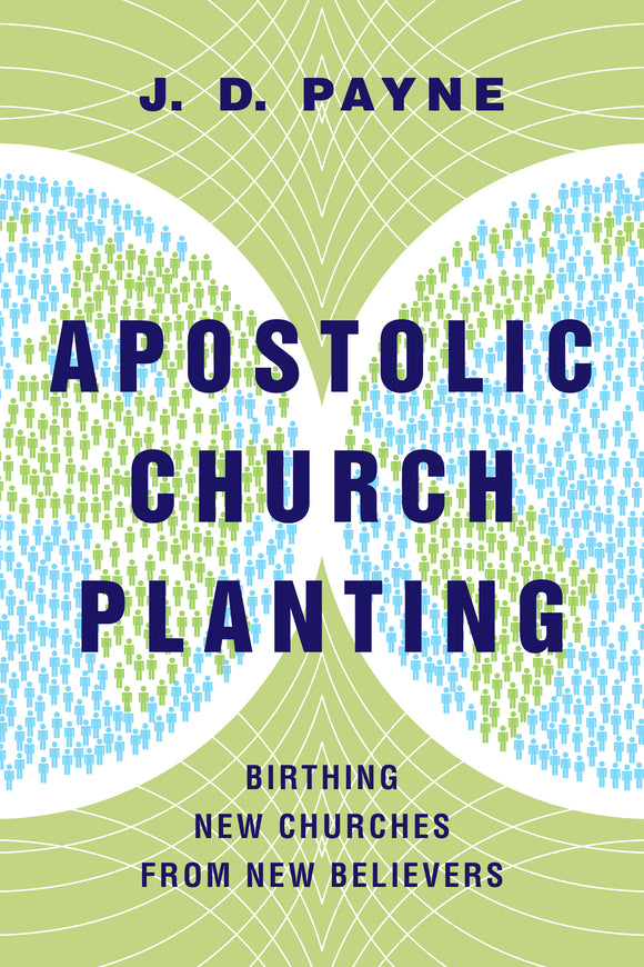 Apostolic Church Planting - Birthing New Churches from New Believers