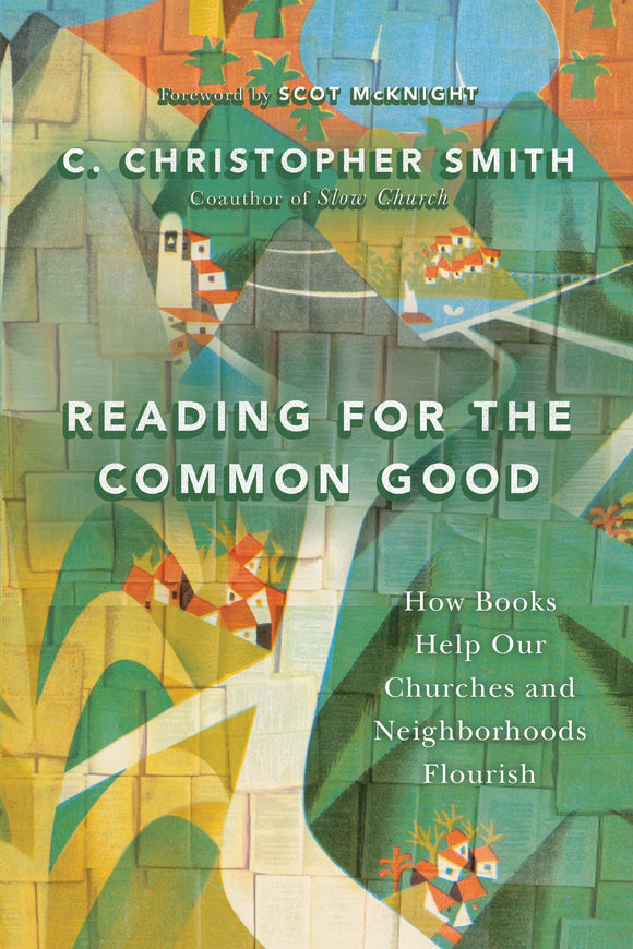 Reading for the Common Good: How Books Help Our Churches and Neighborhoods Flourish