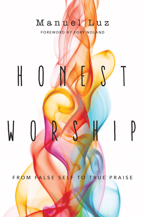 Honest Worship - From False Self to True Praise