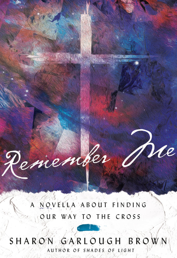 Remember Me - A Novella about Finding Our Way to the Cross