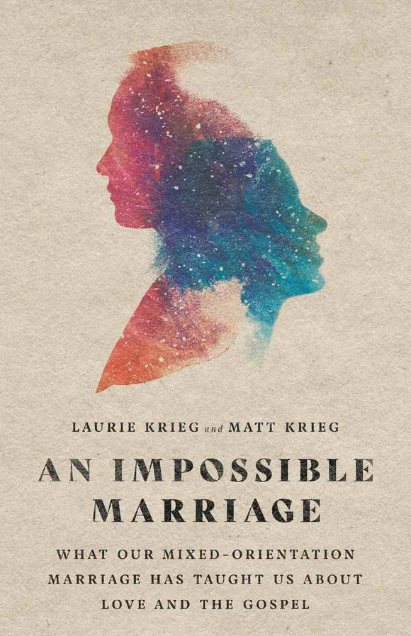 An Impossible Marriage: What Our Mixed-Orientation Marriage Has Taught Us About Love and the Gospel