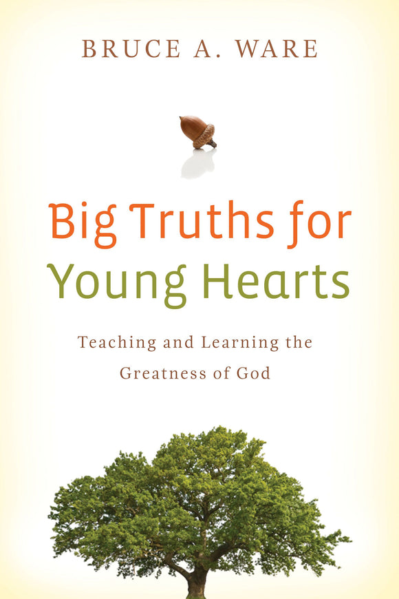 Big Truths for Young Hearts - Teaching and Learning the Greatness of God