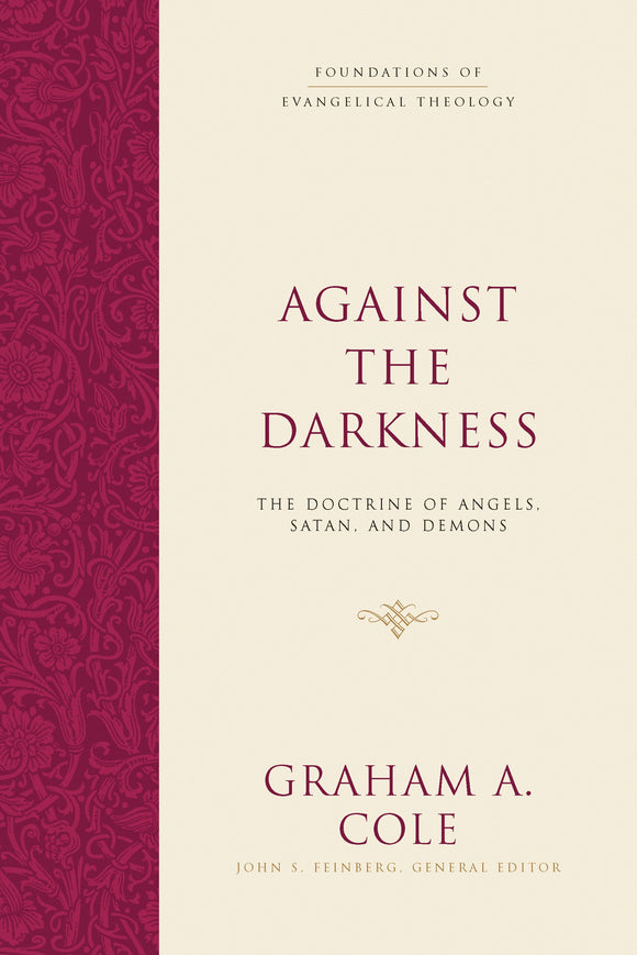 Against the Darkness - The Doctrine of Angels, Satan, and Demons