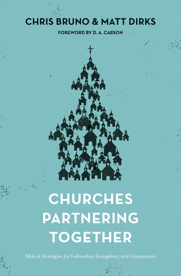 Churches Partnering Together: Biblical Strategies for Fellowship, Evangelism, and Compassion