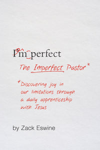 The Imperfect Pastor: Discovering Joy in Our Limitations Through a Daily Apprenticeship with Jesus