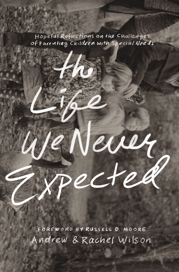The Life We Never Expected: Hopeful Reflections on the Challenges of Parenting Children with Special Needs